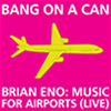 Band on a Can All-Stars Brian Eno: Music for Airports (Live) / bang_on_a_can.jpg